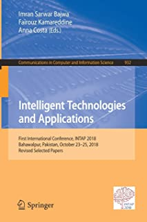 Intelligent Technologies and Applications: First International Conference, INTAP 2018, Bahawalpur, Pakistan, October 23-25...