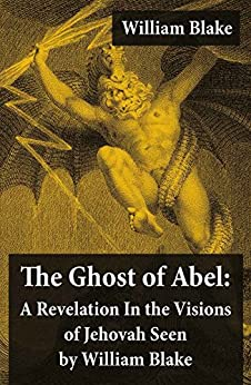 The Ghost of Abel: A Revelation In the Visions of Jehovah Seen by William Blake: (Illuminated Manuscript with the Original Illustrations of William Blake) by [William Blake]