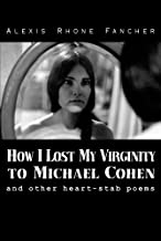 How I Lost My Virginity to Michael Cohen: and other heart-stab poems