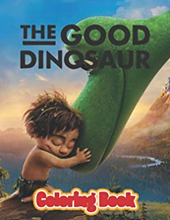 The Good Dinosaur Coloring Book: JUMBO Coloring Book For Kids   Ages 2-13+ The Good Dinosaur Colouring Book Gift For Children