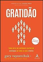Gratidão: Como Gerar um Sentimento Incrível de Satisfação em Todos os Seus Clientes (Volume 1)
