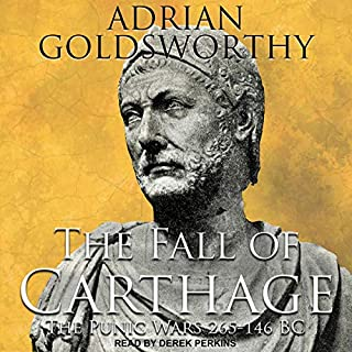 The Fall of Carthage     The Punic Wars 265-146BC              By:                                                                                                                                 Adrian Goldsworthy                               Narrated by:                                                                                                                                 Derek Perkins                      Length: 16 hrs and 26 mins     284 ratings     Overall 4.6