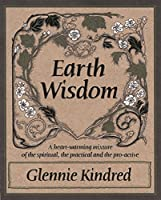 Earth Wisdom: A Heartwarming Mixture of the Spiritual, The Practical and The Proactive