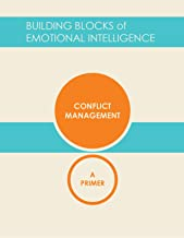 Conflict Management: A Primer (Building Blocks of Emotional Intelligence Book 10)