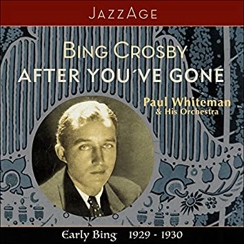 After You´ve Gone - Early Bing 1929-1930