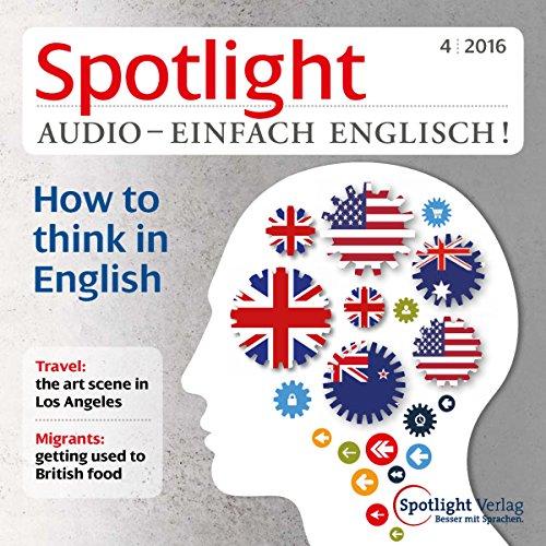 Spotlight Audio - How to think in English. 4/2016: Englisch lernen Audio - Auf Englisch denken