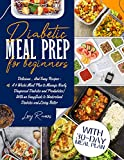 Diabetic Meal Prep for Beginners: Delicious... And Easy Recipes - A 4 Week Meal Plan to Manage Newly Diagnosed Diabetes and Prediabetes| With an Easy Guide ... Better (Diabetic and Healthy Meal prep)