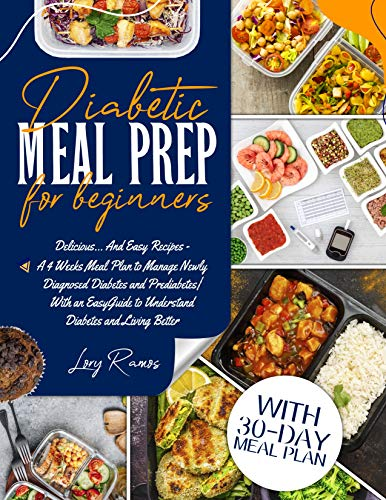 Diabetic Meal Prep for Beginners: Delicious... And Easy Recipes - A 4 Week Meal Plan to Manage Newly Diagnosed Diabetes and Prediabetes| With an Easy Guide to Understand Diabetes and Living Better