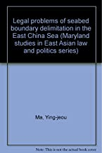Legal problems of seabed boundary delimitation in the East China Sea (Maryland studies in East Asian law and politics series)