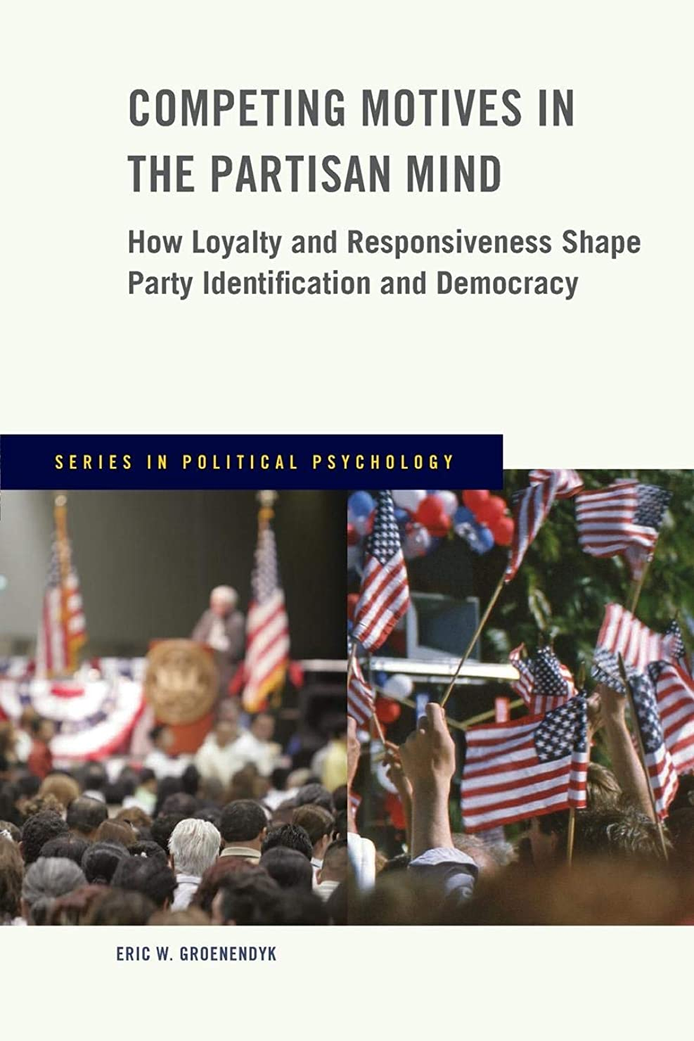 謎めいた先祖穀物Competing Motives in the Partisan Mind: How Loyalty and Responsiveness Shape Party Identification and Democracy (Political Psychology)
