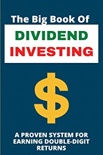 The Big Book Of Dividend Investing: A Proven System For Earning Double-Digit Returns: Dividend Investing Books 2020