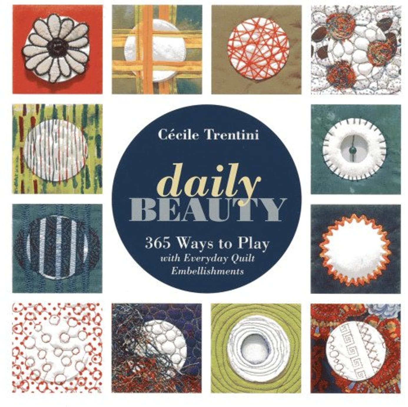 Daily Beauty: 365 Ways to Play with Everyday Quilt Embellishments pqm0750579
