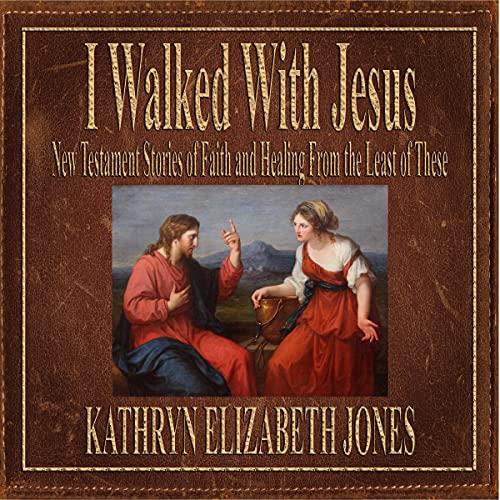 I Walked with Jesus Audiobook By Kathryn Elizabeth Jones cover art