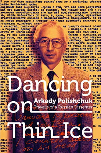 Dancing on Thin Ice: Travails of a Russian Dissenter (English Edition)