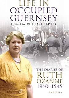Life in Occupied Guernsey: The Diaries of Ruth Ozanne 1940-1945