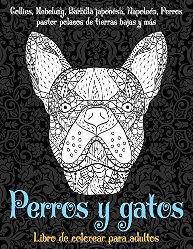 Perros y gatos - Libro de colorear para adultos - Collies, Nebelung, Barbilla japonesa, Napoleón, Perros pastor polacos de tierras bajas y más  ? ? ? ? ?