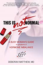 This Is NOT Normal!: A Busy Woman?s Guide to Symptoms of Hormone Imbalance