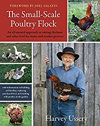 Image: The Small-Scale Poultry Flock: An All-Natural Approach to Raising Chickens and Other Fowl for Home and Market Growers | Paperback: 416 pages | by Harvey Ussery (Author), Joel Salatin (Foreword). Publisher: Chelsea Green Publishing; Later Printing edition (October 7, 2011)