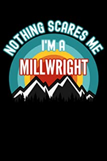 Nothing Scares Me I'm a Millwright Notebook: This is a Gift for a Millwright, Lined Journal, 120 Pages, 6 x 9, Matte Finish