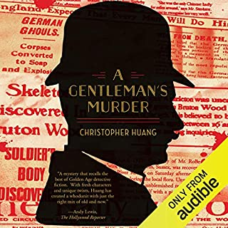 A Gentleman's Murder                   Written by:                                                                                                                                 Christopher Huang                               Narrated by:                                                                                                                                 Raphael Corkhill                      Length: 11 hrs and 52 mins     39 ratings     Overall 4.5