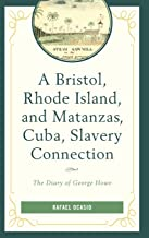A Bristol, Rhode Island, and Matanzas, Cuba, Slavery Connection: The Diary of George Howe (Black Diasporic Worlds: Origins and Evolutions from New World Slaving)
