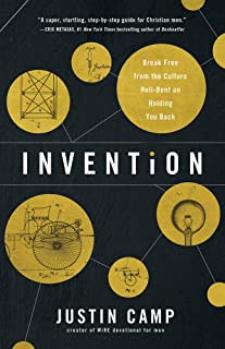Invention: Break Free from the Culture Hell-Bent on Holding You Back (The WiRE Series for Men)