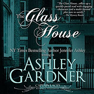 The Glass House     Captain Lacey Regency Mysteries, Book 3              By:                                                                                                                                 Ashley Gardner                               Narrated by:                                                                                                                                 James Gillies                      Length: 8 hrs and 8 mins     229 ratings     Overall 4.4