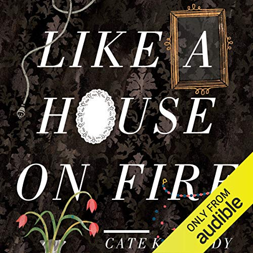 Like a House on Fire                   By:                                                                                                                                 Cate Kennedy                               Narrated by:                                                                                                                                 James Millar,                                                                                        Federay Holmes,                                                                                        Vanessa Coffee                      Length: 7 hrs and 2 mins     19 ratings     Overall 4.2