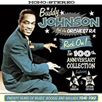 Rock On! The 100th Anniversary Collection - Twenty Years Of Blues, Boogie And Ballads 1941-1961 [ORIGINAL RECORDINGS REMASTERED] 2CD SET by Buddy Johnson (2015-02-01)