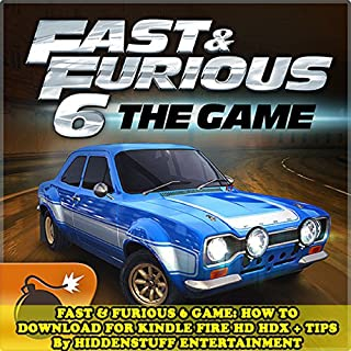 Fast & Furious 6 Game: How to Download for Kindle Fire Hd Hdx + Tips audiobook cover art