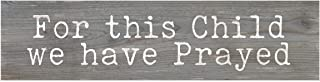 P. Graham Dunn for This Child We Prayed Rustic Grey 6 x 1.5 Mini Pine Wood Tabletop Sign Plaque