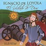 Ignacio de Loyola, El soldado de Dios: 2 (Vidas de Santos)