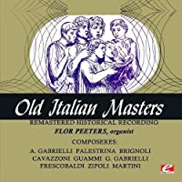 Old Italian Masters (Remastered Historical Recording) by Flor Peeters (2013-04-01)
