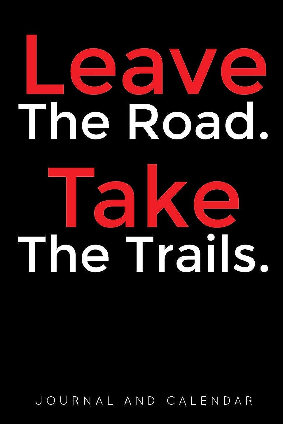 書く動揺させるプレートLeave The Road. Take The Trails.: Blank Lined Journal With Calendar For Hikers