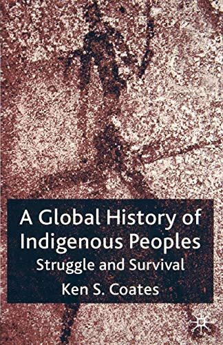 Compare Textbook Prices for A Global History of Indigenous Peoples: Struggle and Survival 2004 Edition ISBN 9781403939296 by Coates, K.