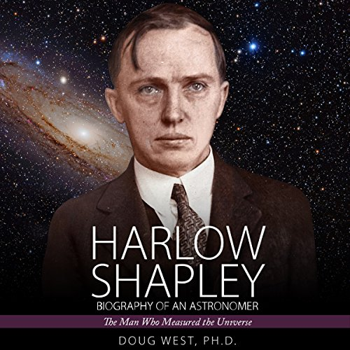 Harlow Shapley - Biography of an Astronomer: The Man Who Measured the Universe audiobook cover art