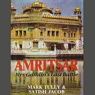 Amritsar     Mrs Gandhi's Last Battle              Written by:                                                                                                                                 Mark Tully,                                                                                        Satish Jacob                               Narrated by:                                                                                                                                 Homer Todiwala                      Length: 8 hrs and 57 mins     6 ratings     Overall 4.5
