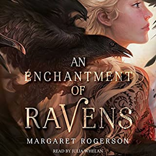 An Enchantment of Ravens                   By:                                                                                                                                 Margaret Rogerson                               Narrated by:                                                                                                                                 Julia Whelan                      Length: 8 hrs and 45 mins     802 ratings     Overall 4.3