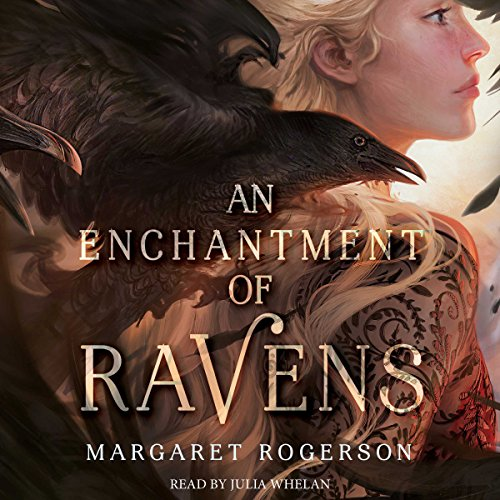 An Enchantment of Ravens                   By:                                                                                                                                 Margaret Rogerson                               Narrated by:                                                                                                                                 Julia Whelan                      Length: 8 hrs and 45 mins     500 ratings     Overall 4.2