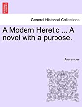 A Modern Heretic ... A novel with a purpose.