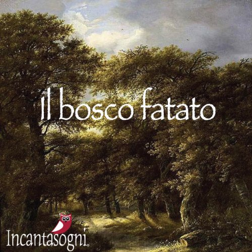 Il bosco fatato [The Enchanted Forest] audiobook cover art