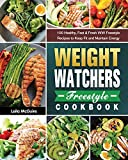 Weight Watchers Freestyle Cookbook: 100 Healthy, Fast & Fresh WW Freestyle Recipes to Keep Fit and Maintain Energy