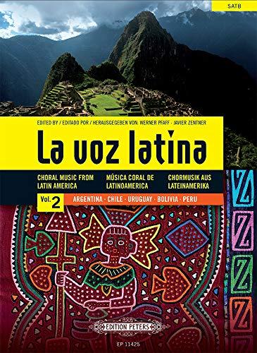 La voz latina Vol. 2: Argentinien, Chile, Uruguay, Bolivin, Peru -Chormusik aus Lateinamerika (spanisch, englisch, deutsch)- (mit Werkeinführungen, ... Chorpartitur, Sammelband für Chor