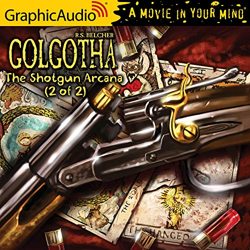 The Shotgun Arcana (2 of 2) [Dramatized Adaptation]: Golgotha, Book 2, Part 2