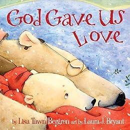 God Gave Us Love (God Gave Us Series) by [Lisa Tawn Bergren, Laura J. Bryant]