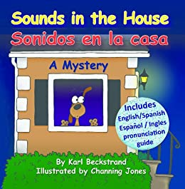 Sounds in the House - Sonidos en la casa: A Mystery in English & Spanish (Spanish-English Children's Books Book 1) by [Karl Beckstrand, Channing Jones]