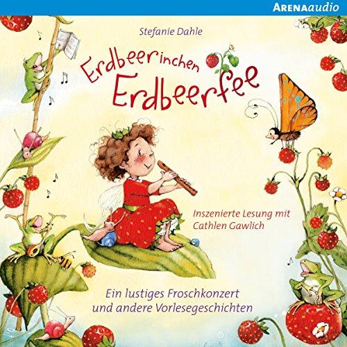 Ein lustiges Froschkonzert und andere Vorlesegeschichten: Erdbeerinchen Erdbeerfee