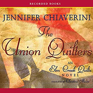 The Union Quilters     An Elm Creek Quilts Novel               By:                                                                                                                                 Jennifer Chiaverini                               Narrated by:                                                                                                                                 Christina Moore                      Length: 12 hrs and 15 mins     216 ratings     Overall 4.4