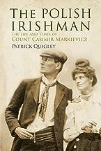 The Polish Irishman: The Life and Times of Count Casmir Markievicz