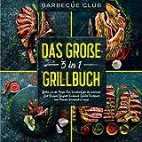Das große 3 in 1 Grillbuch: Grillen wie die Profis. Das Kochbuch für die besten Grill Rezepte. Gasgrill Kochbuch, Smoker Kochbuch und Plancha Kochbuch in einem